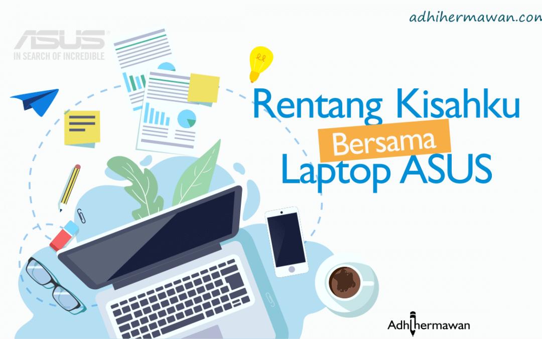 Rentang Kisahku Bersama Laptop ASUS