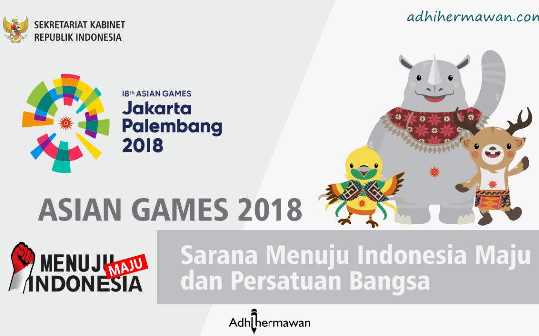 Asian Games2018 : Sarana Menuju Indonesia Maju dan Persatuan Bangsa