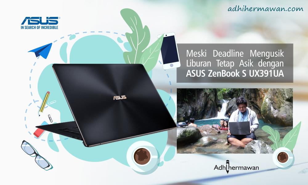 Meski Deadline Mengusik, Liburan tetap Asik dengan ASUS ZenBook UX391UA