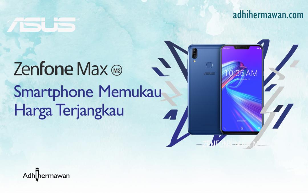 ASUS Zenfone Max M2, Smartphone Memukau Harga Terjangkau