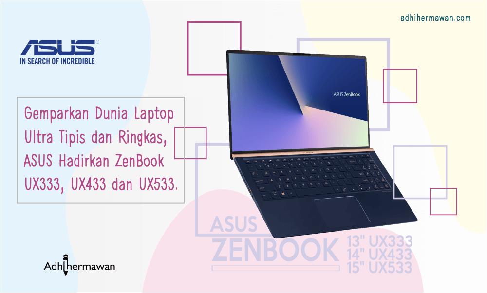 Gemparkan Dunia Laptop Ultra Tipis dan Ringkas, ASUS Hadirkan ZenBook UX333, UX433 dan UX533.