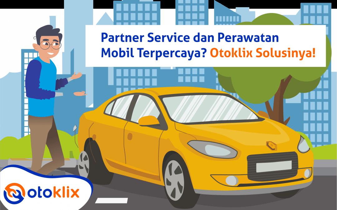 Partner servis dan perawatan mobil terpercaya? Otoklix Solusinya!